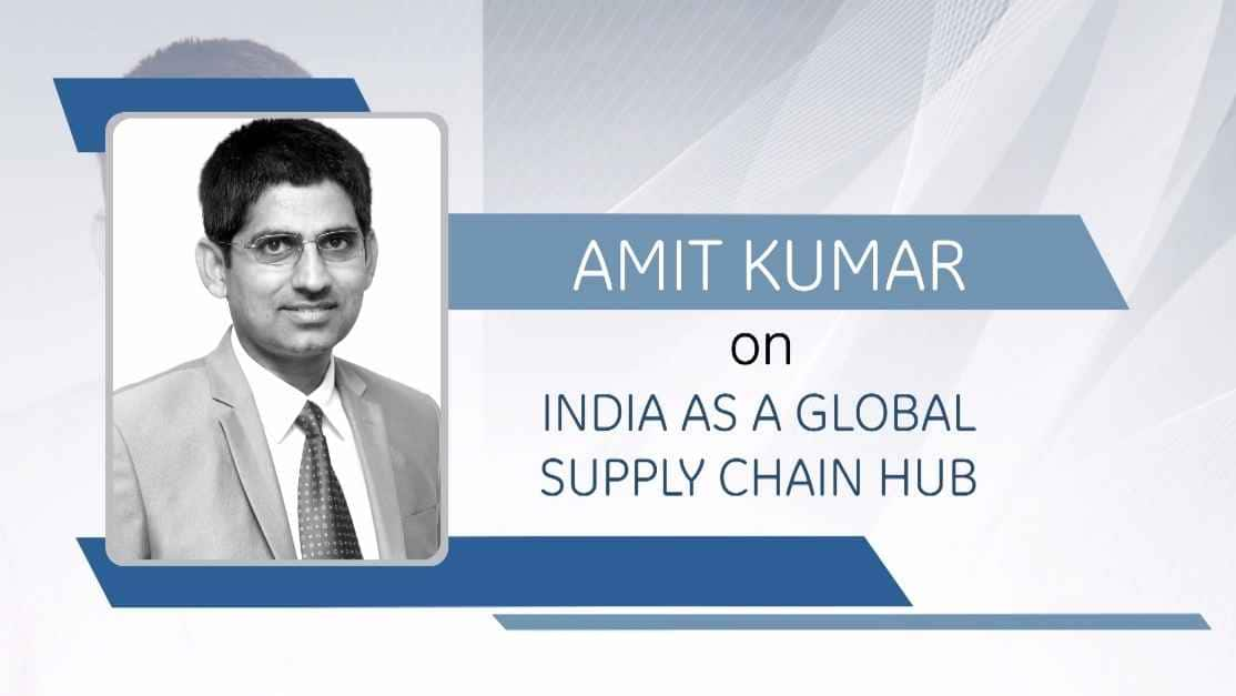 Amit Kumar on India as a Global Supply Chain Hub