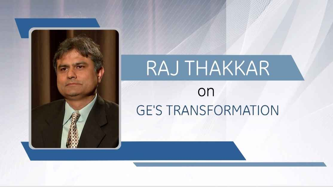 Raj Thakkar on GEs Transformation