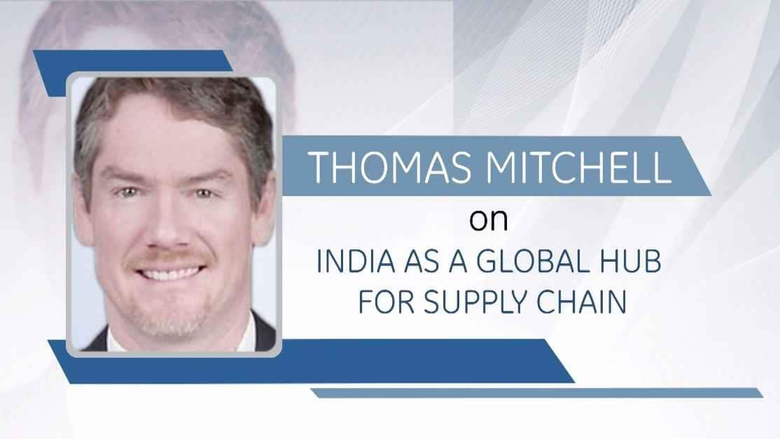 Thomas Mitchell on India as a Global Hub for Supply Chain