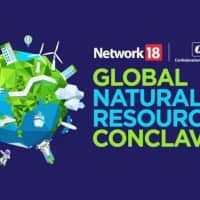 Network18, CII to host Global Natural Resources Conclave on April 5, 6
